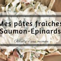 Ma recette de pâtes fraiches au saumon et épinards