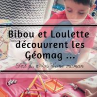 Bibou et Loulette découvrent les Géomag