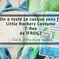 On a testé Le casque sans fil Little Rockerz Costume T-Rex de IFROGZ