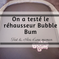 On a testé le rehausseur Bubble Bum