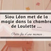 Siou Léon met de la magie dans la chambre de Loulette