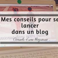 Mes conseils pour se lancer dans un blog