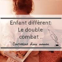 Enfant différent: Le double combat ...
