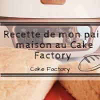 Recette de mon pain maison au Cake Factory