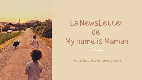La NewsLetter de My name is Maman !