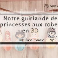 DIY: Notre guirlande de princesses aux robes en 3D